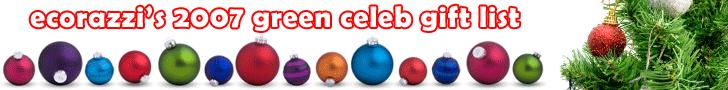 Ecorazzi's 2007 Green Celeb Gift List